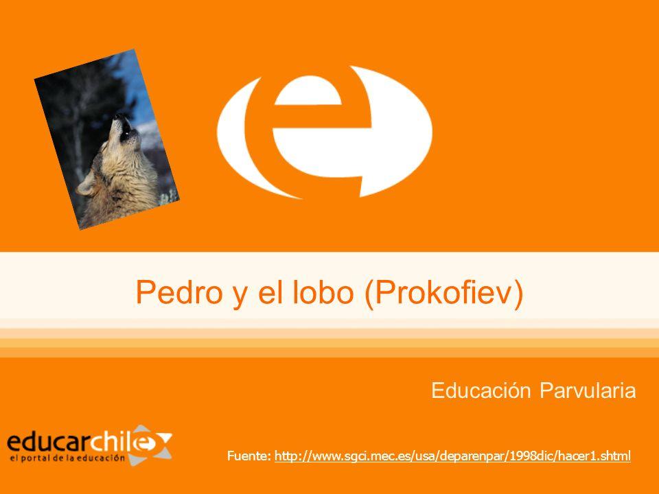Pedro y el lobo (Prokofiev) Educación Parvularia Fuente: http://www.sgci.mec.es/usa/deparenpar/1998dic/hacer1.shtmlhttp://www.sgci.mec.es/usa/deparenp