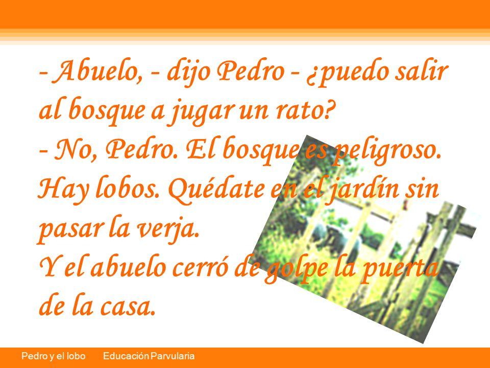 Pedro y el lobo Educación Parvularia Pedro se entretuvo un rato jugando en el jardín, y luego se subió a la verja a comer una manzana.