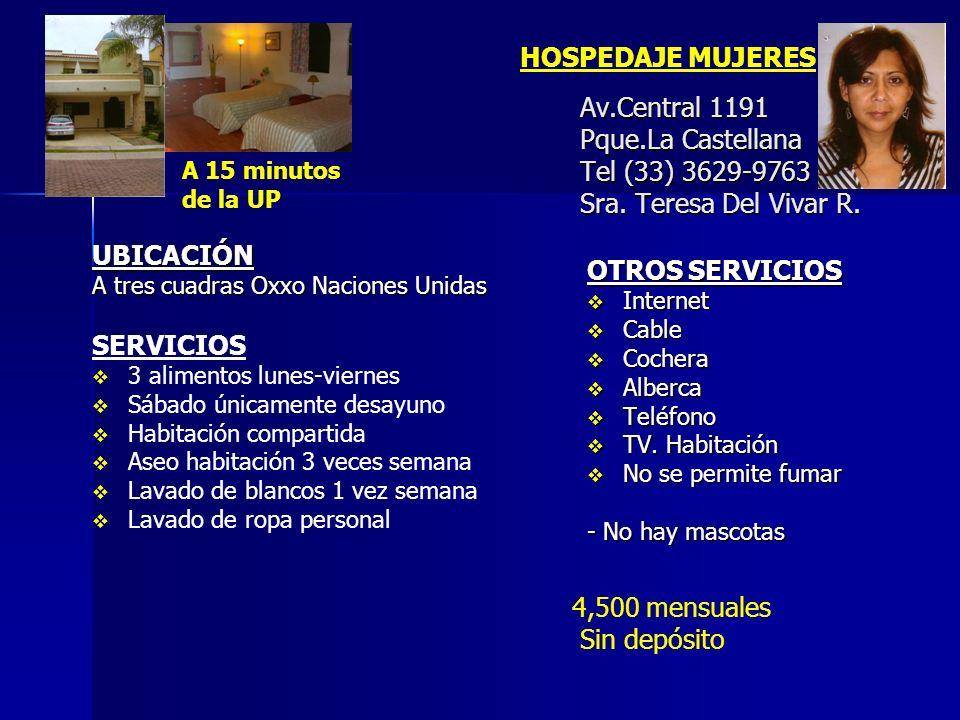 Av.Central 1191 Pque.La Castellana Tel (33) 3629-9763 Sra. Teresa Del Vivar R. UBICACIÓN A tres cuadras Oxxo Naciones Unidas SERVICIOS 3 alimentos lun