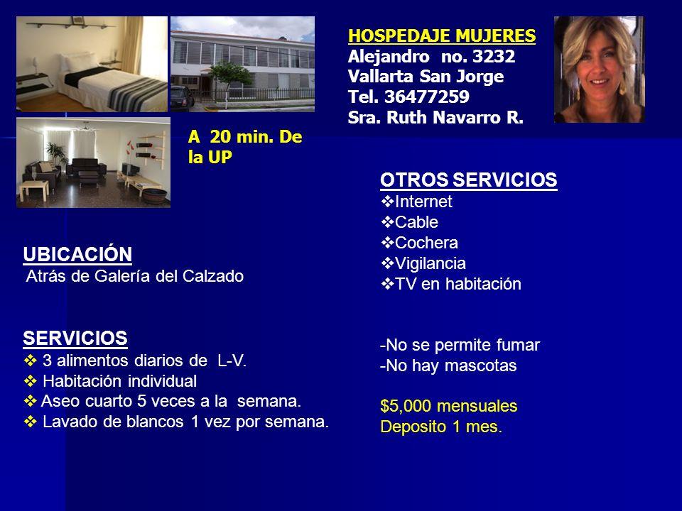 HOSPEDAJE MUJERES Alejandro no. 3232 Vallarta San Jorge Tel. 36477259 Sra. Ruth Navarro R. A 20 min. De la UP UBICACIÓN Atrás de Galería del Calzado S