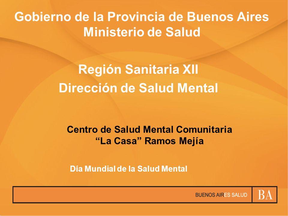 Gobierno de la Provincia de Buenos Aires Ministerio de Salud Región Sanitaria XII Dirección de Salud Mental Centro de Salud Mental Comunitaria La Casa
