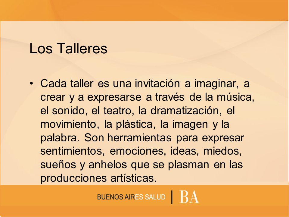 Los Talleres Cada taller es una invitación a imaginar, a crear y a expresarse a través de la música, el sonido, el teatro, la dramatización, el movimi