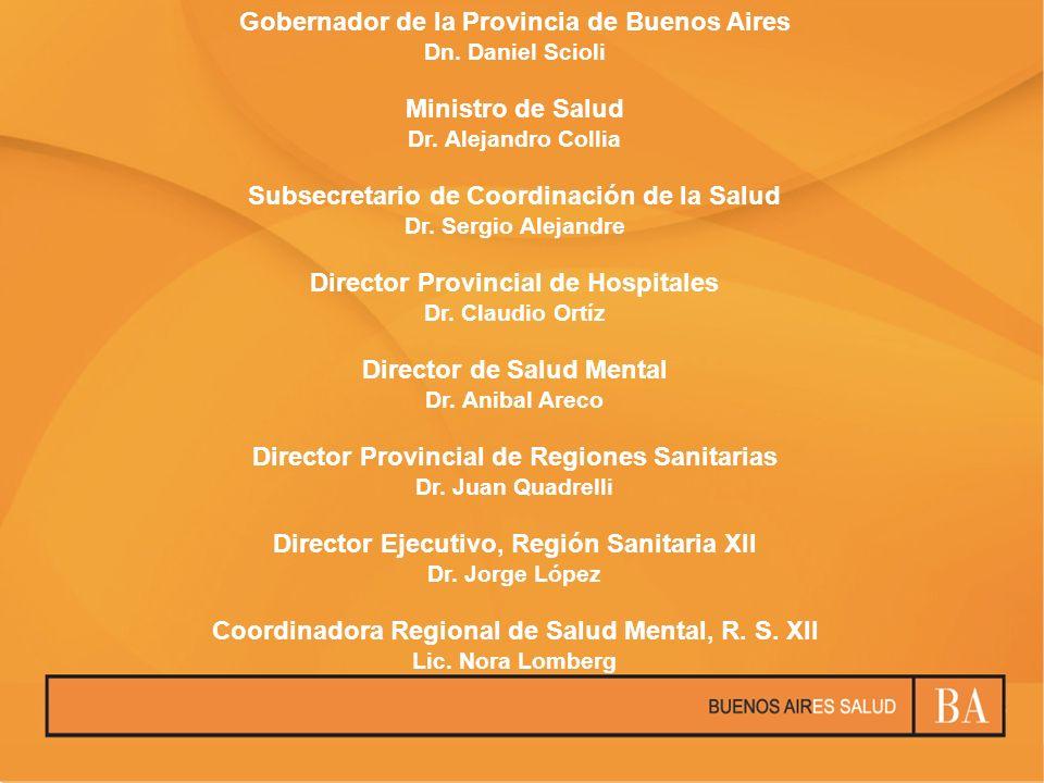 Gobernador de la Provincia de Buenos Aires Dn. Daniel Scioli Ministro de Salud Dr. Alejandro Collia Subsecretario de Coordinación de la Salud Dr. Serg