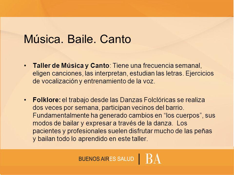 Música. Baile. Canto Taller de Música y Canto: Tiene una frecuencia semanal, eligen canciones, las interpretan, estudian las letras. Ejercicios de voc