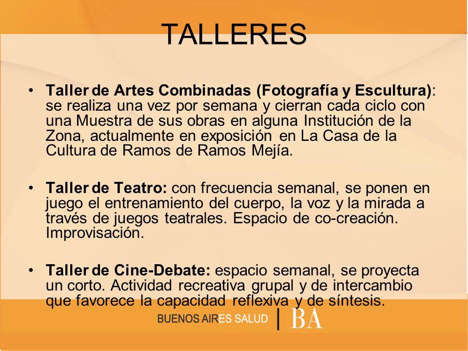 TALLERES Taller de Artes Combinadas (Fotografía y Escultura): se realiza una vez por semana y cierran cada ciclo con una Muestra de sus obras en algun