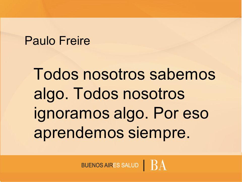 Paulo Freire Todos nosotros sabemos algo. Todos nosotros ignoramos algo. Por eso aprendemos siempre.