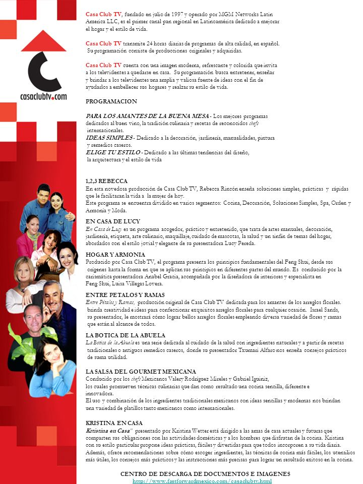 Casa Club TV, fundado en julio de 1997 y operado por MGM Networks Latin America LLC, es el primer canal pan regional en Latinoamérica dedicado a mejorar el hogar y el estilo de vida.