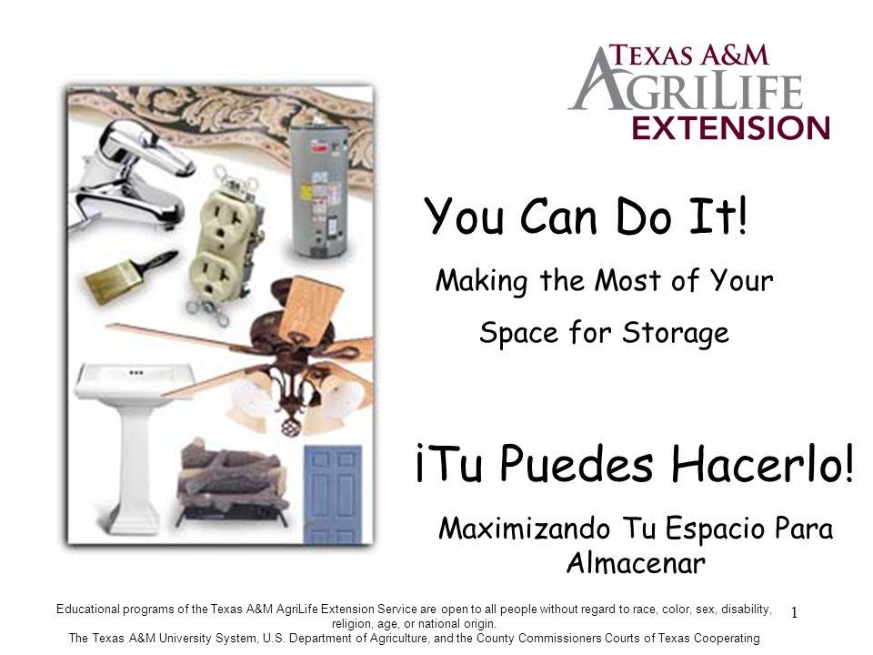 1 You Can Do It! Making the Most of Your Space for Storage ¡Tu Puedes Hacerlo! Maximizando Tu Espacio Para Almacenar Educational programs of the Texas