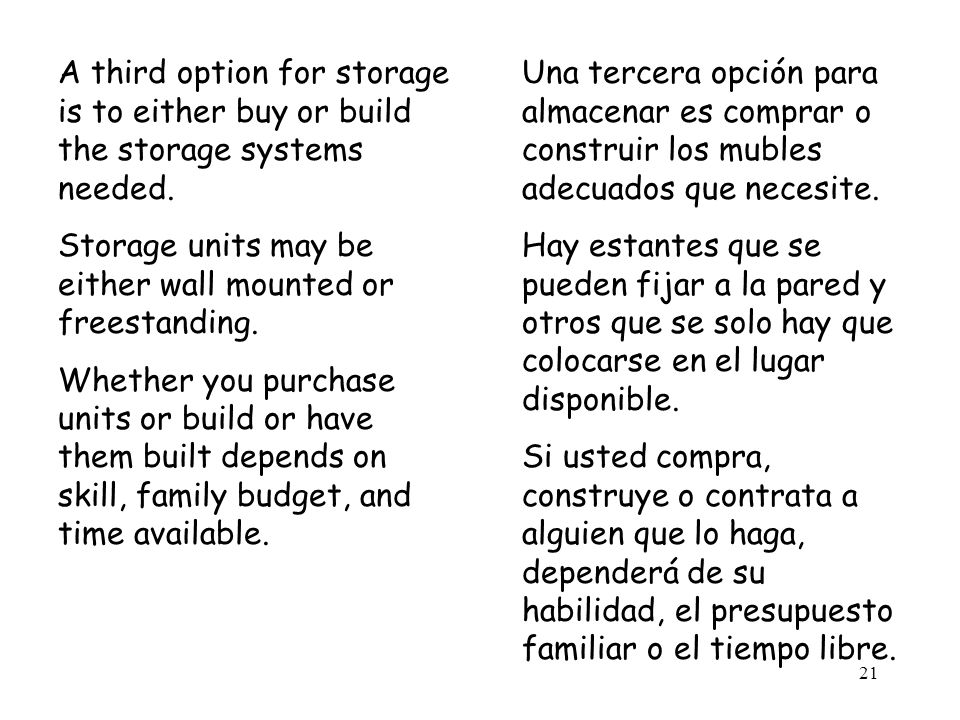 21 A third option for storage is to either buy or build the storage systems needed. Storage units may be either wall mounted or freestanding. Whether