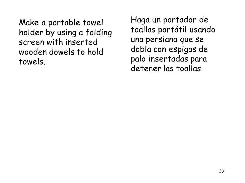 33 Make a portable towel holder by using a folding screen with inserted wooden dowels to hold towels. Haga un portador de toallas portátil usando una