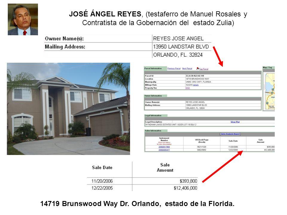 14719 Brunswood Way Dr. Orlando, estado de la Florida. JOSÉ ÁNGEL REYES, (testaferro de Manuel Rosales y Contratista de la Gobernación del estado Zuli