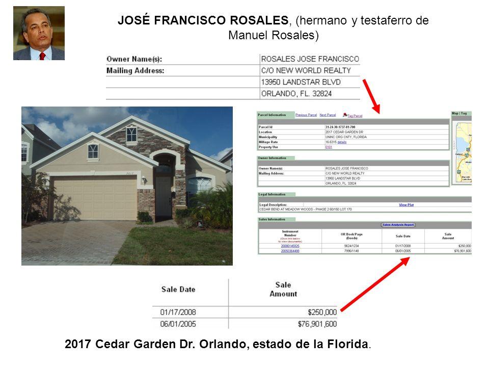 JOSÉ FRANCISCO ROSALES, (hermano y testaferro de Manuel Rosales) 2017 Cedar Garden Dr. Orlando, estado de la Florida.