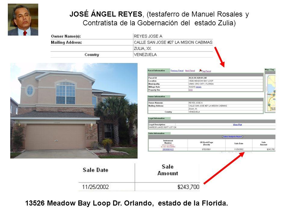 JOSÉ ÁNGEL REYES, (testaferro de Manuel Rosales y Contratista de la Gobernación del estado Zulia) 13526 Meadow Bay Loop Dr. Orlando, estado de la Flor