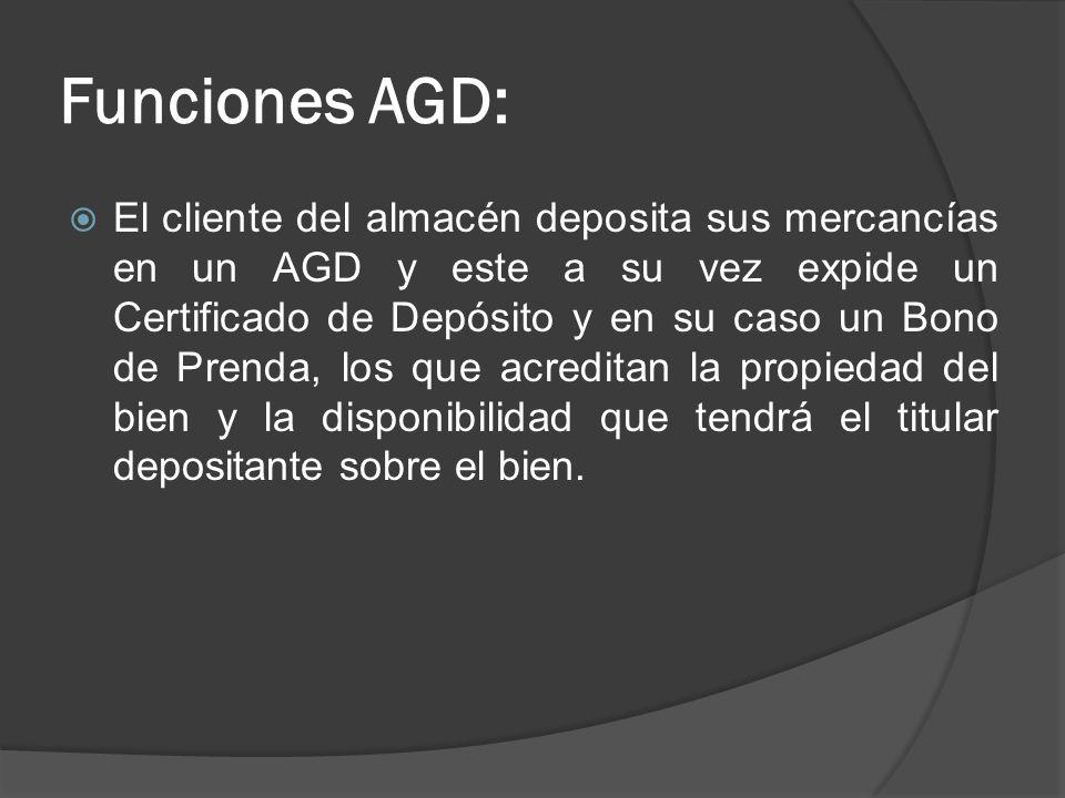 Funciones AGD: El cliente del almacén deposita sus mercancías en un AGD y este a su vez expide un Certificado de Depósito y en su caso un Bono de Pren