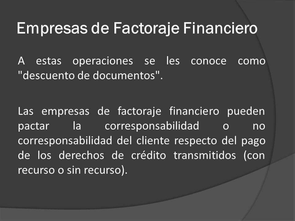 Empresas de Factoraje Financiero A estas operaciones se les conoce como