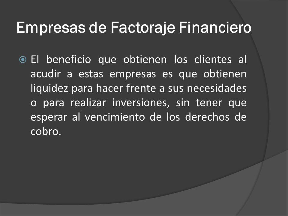 Empresas de Factoraje Financiero El beneficio que obtienen los clientes al acudir a estas empresas es que obtienen liquidez para hacer frente a sus ne