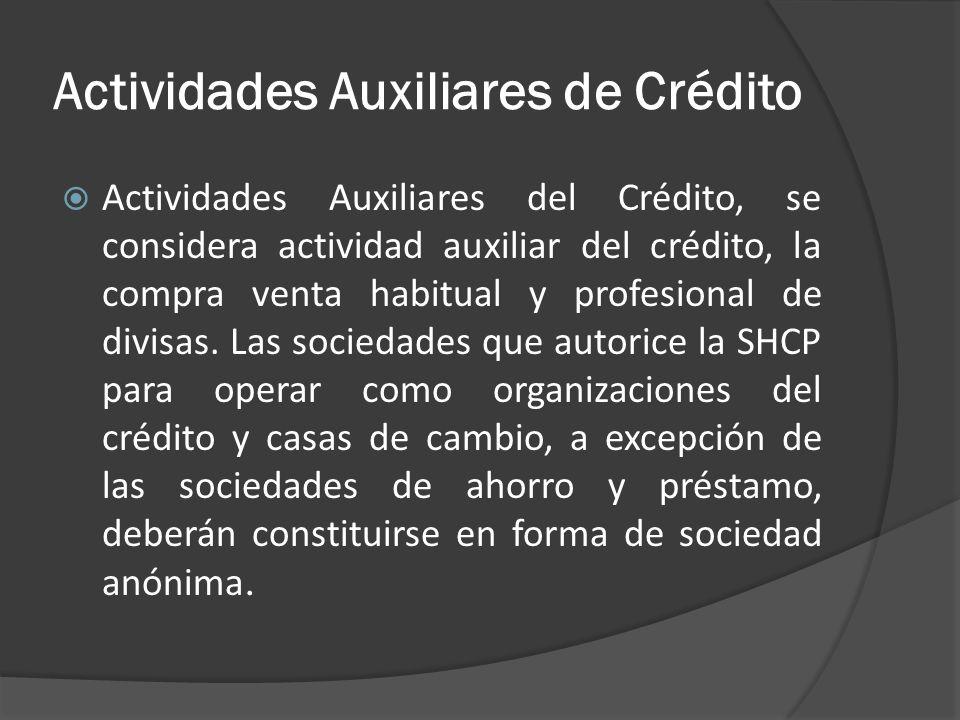 Actividades Auxiliares de Crédito Actividades Auxiliares del Crédito, se considera actividad auxiliar del crédito, la compra venta habitual y profesio