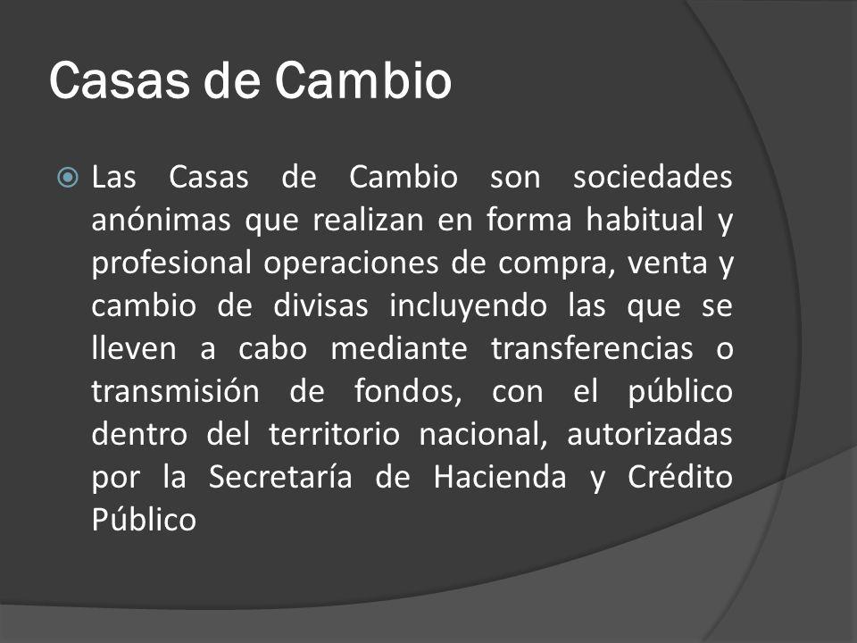 Casas de Cambio Las Casas de Cambio son sociedades anónimas que realizan en forma habitual y profesional operaciones de compra, venta y cambio de divi