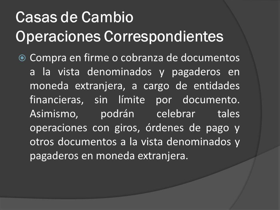 Casas de Cambio Operaciones Correspondientes Compra en firme o cobranza de documentos a la vista denominados y pagaderos en moneda extranjera, a cargo