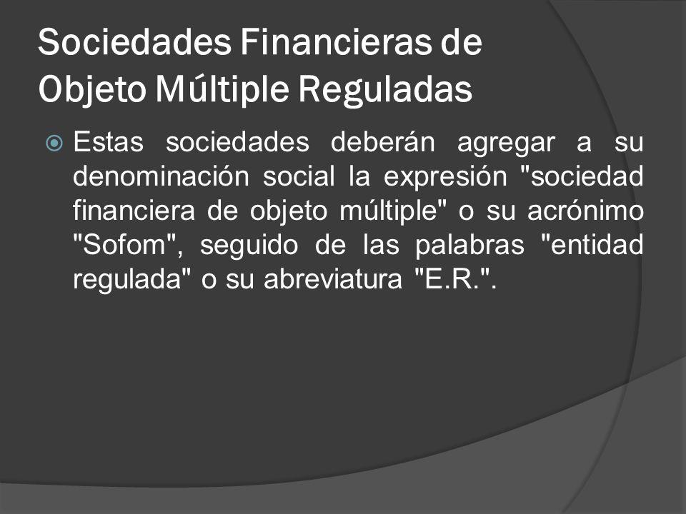 Sociedades Financieras de Objeto Múltiple Reguladas Estas sociedades deberán agregar a su denominación social la expresión