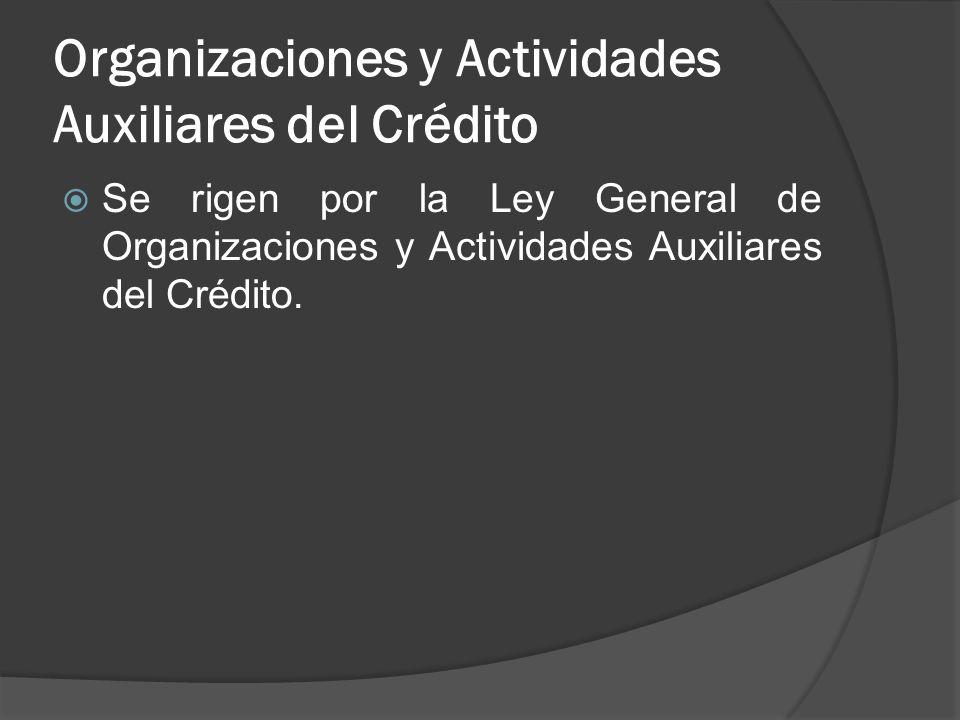 Organizaciones y Actividades Auxiliares del Crédito Se rigen por la Ley General de Organizaciones y Actividades Auxiliares del Crédito.