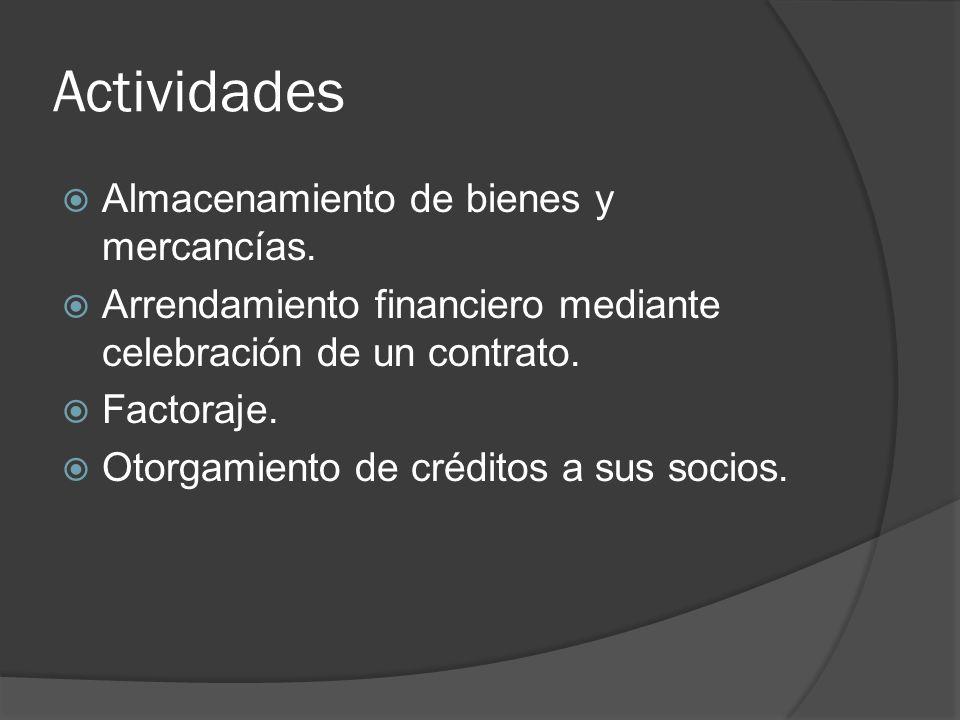Actividades Almacenamiento de bienes y mercancías. Arrendamiento financiero mediante celebración de un contrato. Factoraje. Otorgamiento de créditos a