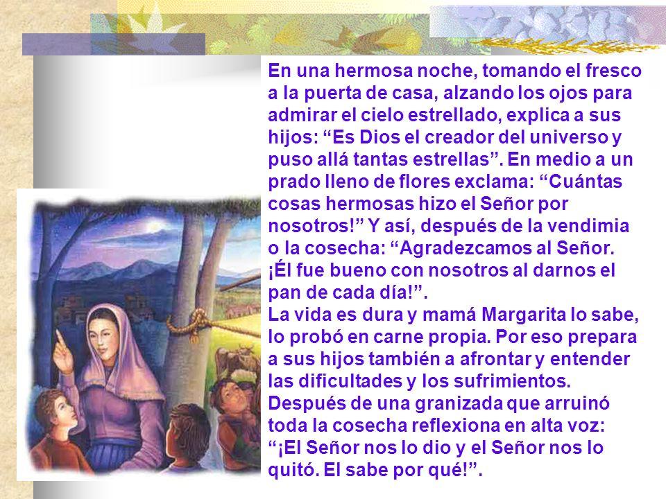 Margarita vigilaba a su pequeño e inteligente Juan y lo dejaba hacer… Lo hacía razonar y vivir en la presencia de Dios: Recuerda que Dios te ve.