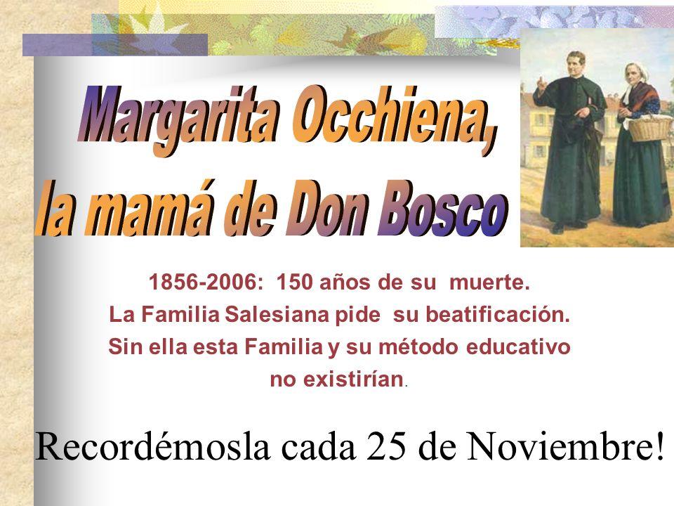 La Familia di Don Bosco debe mucho a Margarita Occhiena, su madre-maestra: Le enseñó el Sistema Preventivo: razón, religión, amabilidad. Sistema educa