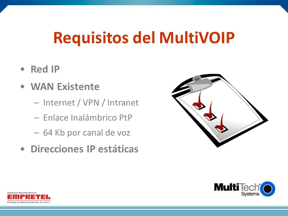 Requisitos del MultiVOIP Red IP WAN Existente –Internet / VPN / Intranet –Enlace Inalámbrico PtP –64 Kb por canal de voz Direcciones IP estáticas