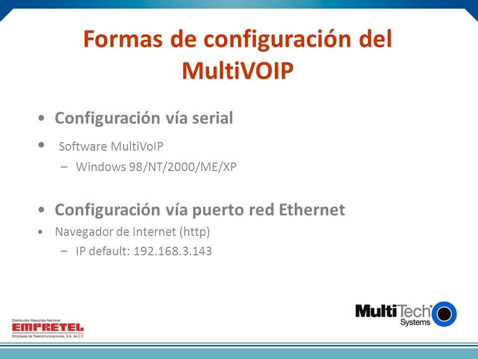 Formas de configuración del MultiVOIP Configuración vía serial Software MultiVoIP –Windows 98/NT/2000/ME/XP Configuración vía puerto red Ethernet Nave