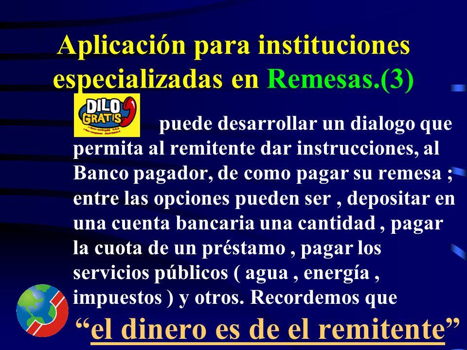 Aplicación para instituciones especializadas en Remesas.(2) bajo contratos de servicio adicionales, puede capturar información de los usuarios del sis