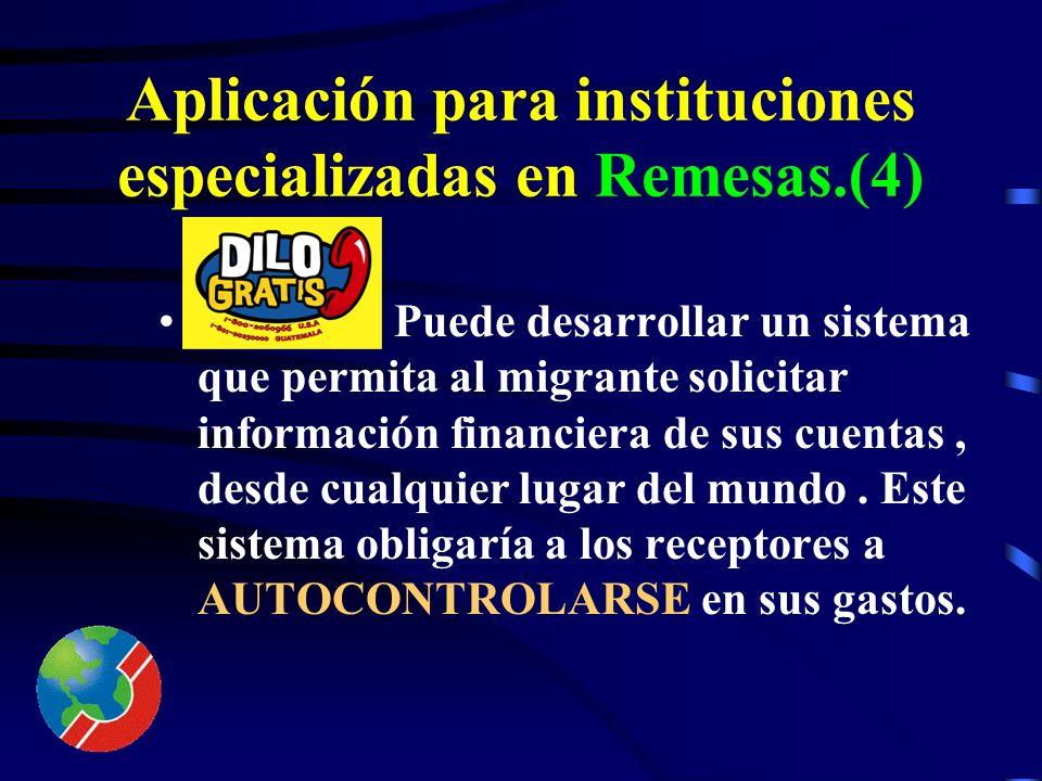 Aplicación para instituciones especializadas en Remesas.(3) puede desarrollar un dialogo que permita al remitente dar instrucciones, al Banco pagador,