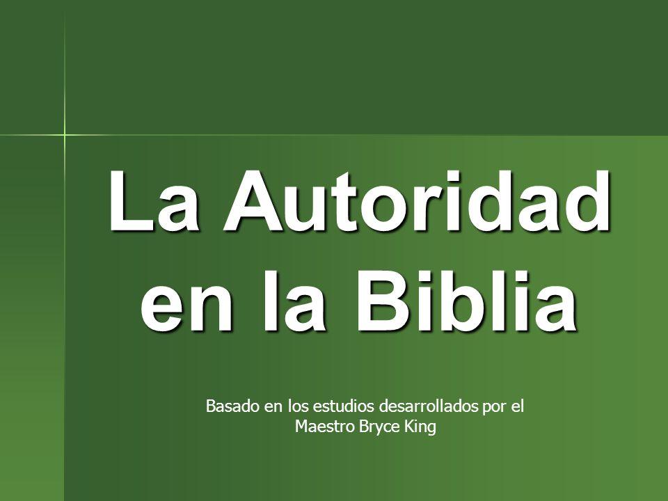 La Autoridad en la Biblia Basado en los estudios desarrollados por el Maestro Bryce King