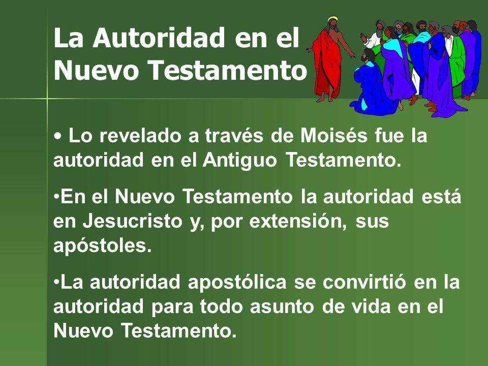 La Autoridad en el Nuevo Testamento Lo revelado a través de Moisés fue la autoridad en el Antiguo Testamento. En el Nuevo Testamento la autoridad está