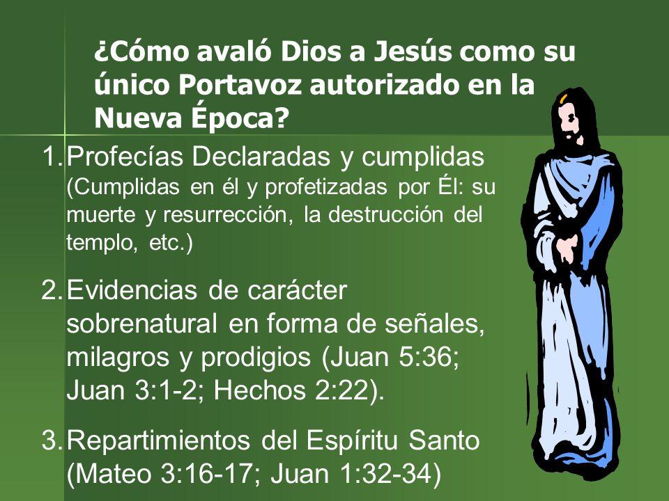 ¿Cómo avaló Dios a Jesús como su único Portavoz autorizado en la Nueva Época? 1.Profecías Declaradas y cumplidas (Cumplidas en él y profetizadas por É