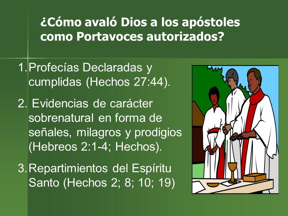 ¿Cómo avaló Dios a los apóstoles como Portavoces autorizados? 1.Profecías Declaradas y cumplidas (Hechos 27:44). 2. Evidencias de carácter sobrenatura