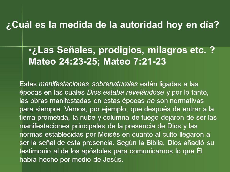 ¿Cuál es la medida de la autoridad hoy en día? ¿Las Señales, prodigios, milagros etc. ? Mateo 24:23-25; Mateo 7:21-23 Estas manifestaciones sobrenatur