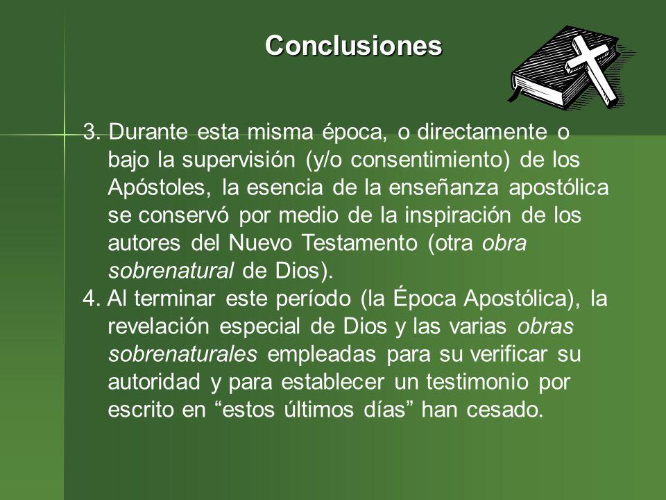 Conclusiones 3. Durante esta misma época, o directamente o bajo la supervisión (y/o consentimiento) de los Apóstoles, la esencia de la enseñanza apost