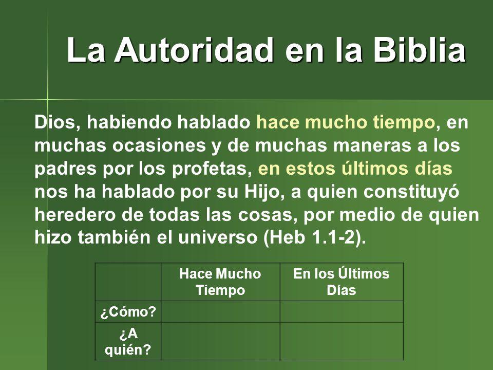 La Autoridad en la Biblia Dios, habiendo hablado hace mucho tiempo, en muchas ocasiones y de muchas maneras a los padres por los profetas, en estos úl