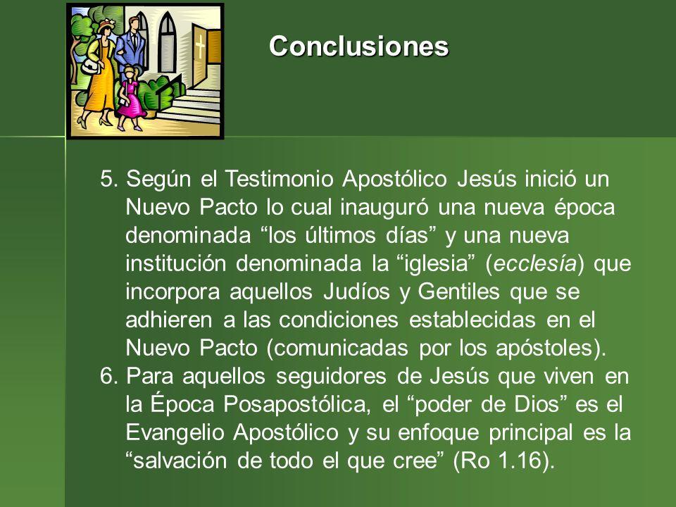 Conclusiones 5. Según el Testimonio Apostólico Jesús inició un Nuevo Pacto lo cual inauguró una nueva época denominada los últimos días y una nueva in