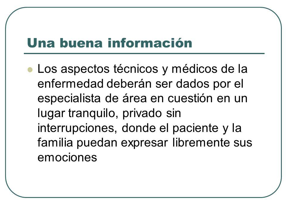 Una buena información Los aspectos técnicos y médicos de la enfermedad deberán ser dados por el especialista de área en cuestión en un lugar tranquilo