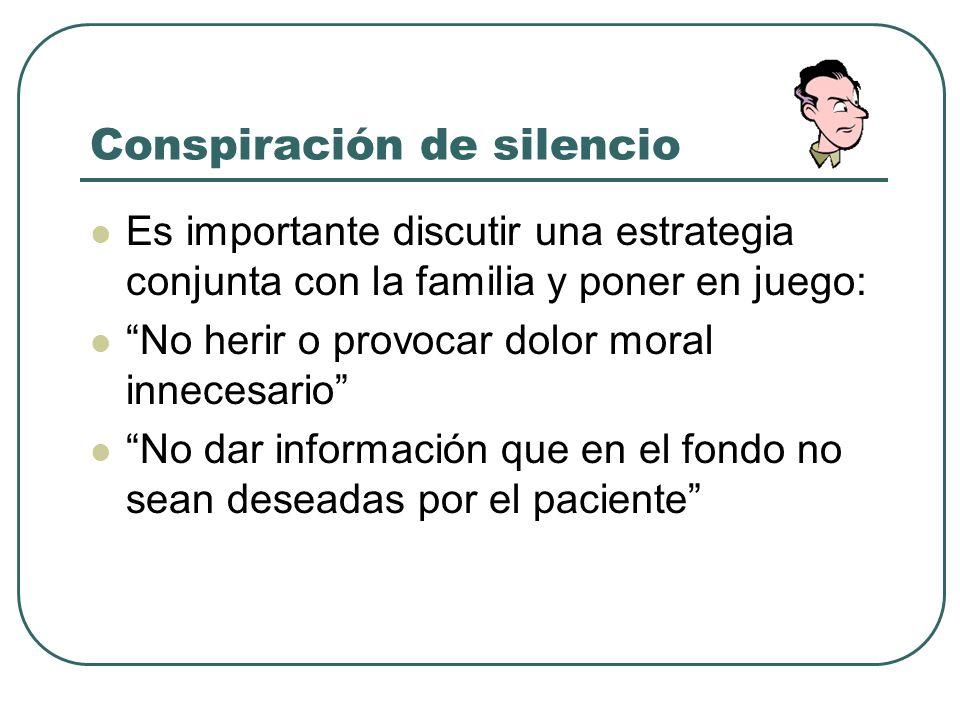 Conspiración de silencio Es importante discutir una estrategia conjunta con la familia y poner en juego: No herir o provocar dolor moral innecesario N