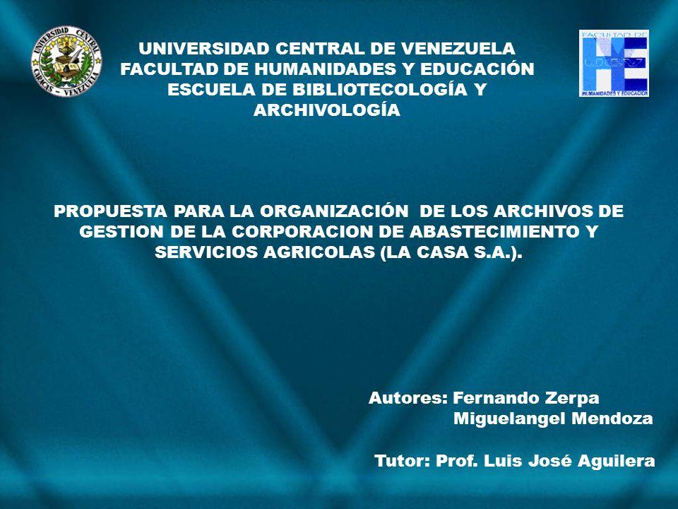 UNIVERSIDAD CENTRAL DE VENEZUELA FACULTAD DE HUMANIDADES Y EDUCACIÓN ESCUELA DE BIBLIOTECOLOGÍA Y ARCHIVOLOGÍA PROPUESTA PARA LA ORGANIZACIÓN DE LOS A