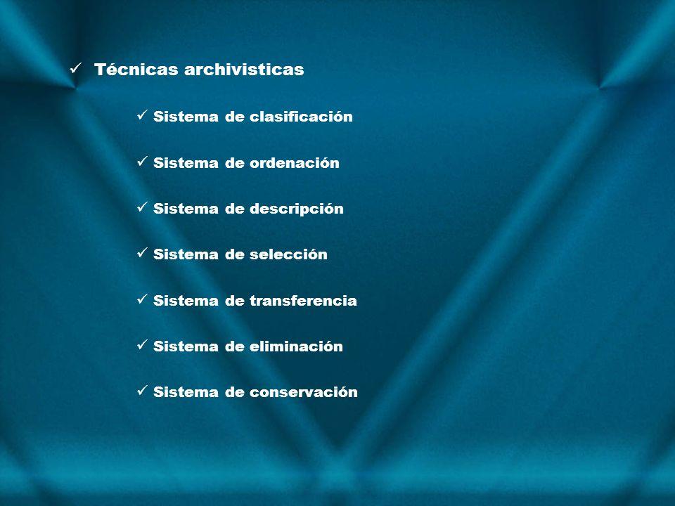 Técnicas archivisticas Sistema de clasificación Sistema de ordenación Sistema de descripción Sistema de selección Sistema de transferencia Sistema de