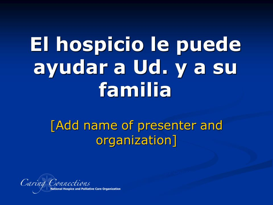 El hospicio le puede ayudar a Ud.