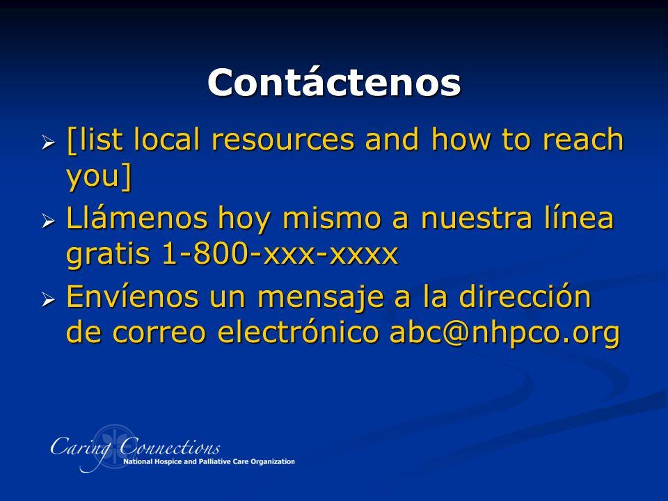 Contáctenos [list local resources and how to reach you] [list local resources and how to reach you] Llámenos hoy mismo a nuestra línea gratis 1-800-xx