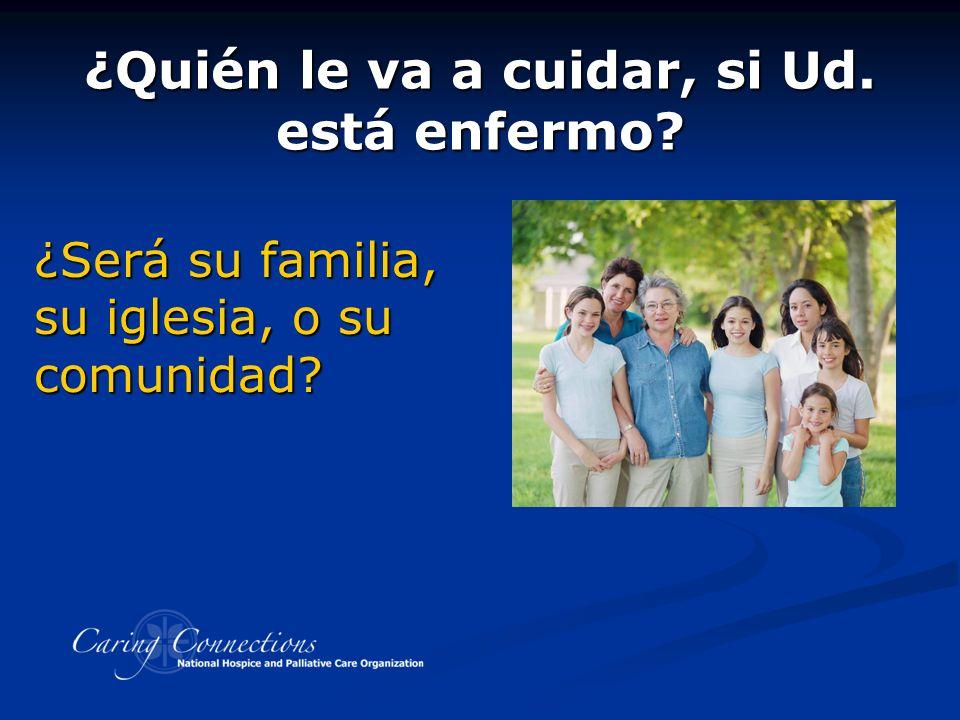 ¿Quién le va a cuidar, si Ud. está enfermo ¿Será su familia, su iglesia, o su comunidad