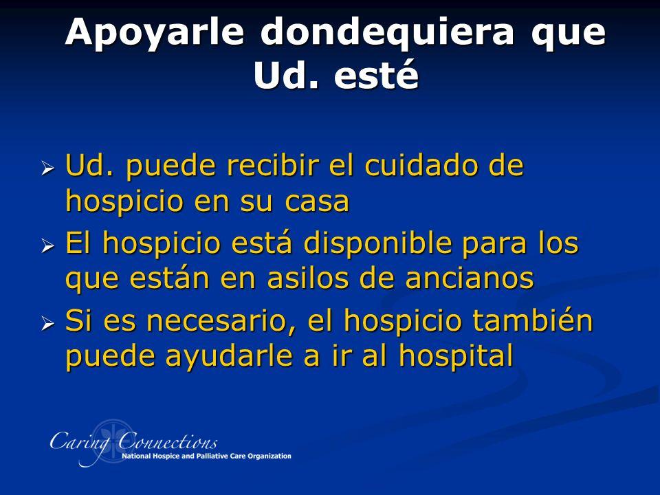 Apoyarle dondequiera que Ud. esté Ud. puede recibir el cuidado de hospicio en su casa Ud.