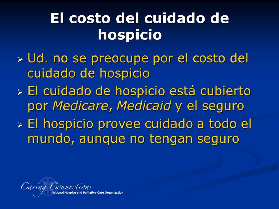 El costo del cuidado de hospicio Ud. no se preocupe por el costo del cuidado de hospicio Ud.