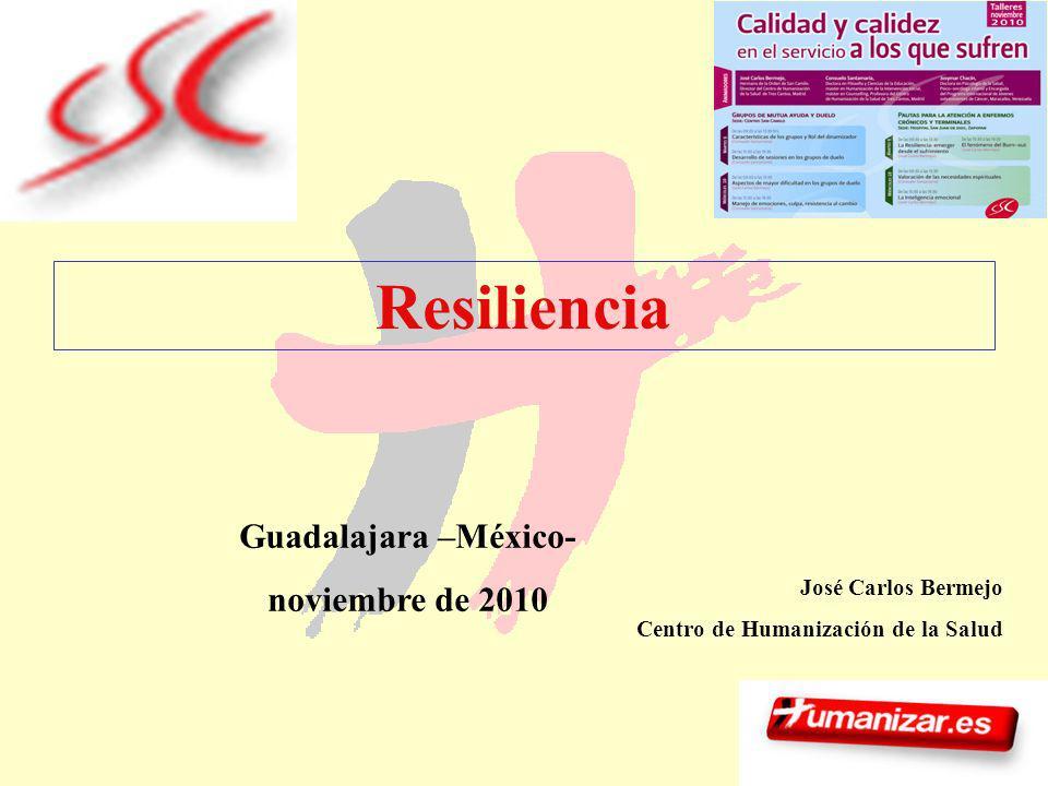 1 Resiliencia José Carlos Bermejo Centro de Humanización de la Salud Guadalajara –México- noviembre de 2010